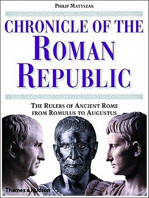 Chronicle of the Roman Republic by Philip Matyszak