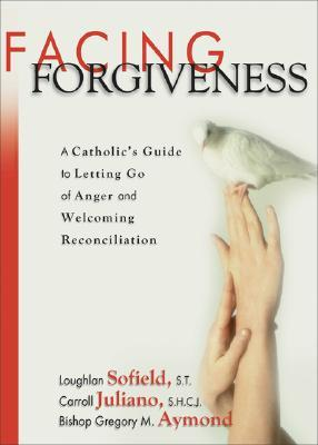 Facing Forgiveness by Loughlan Sofield