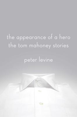 The Appearance of a Hero: The Tom Mahoney Stories