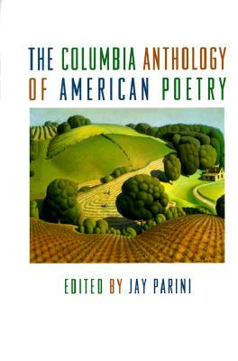 The Columbia Anthology of American Poetry by Jay Parini