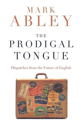 The Prodigal Tongue by Mark Abley