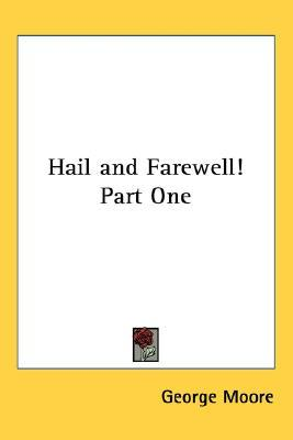 Hail and Farewell! Part One by George Moore
