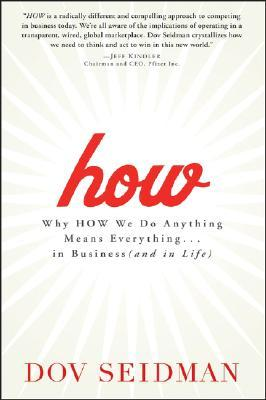 How: Why How We Do Anything Means Everything... in Business and in Life