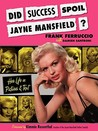 Did Success Spoil Jayne Mansfield?: Her Life in Pictures & Text