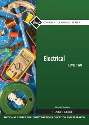Electrical Level Two Trainee Guide, 2011 NEC Revision NCCER National Center for Construction Education and Research
