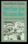 Set Fair for Roanoke: Voyages and Colonies, 1584-1606
