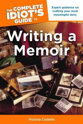 The Complete Idiot's Guide to Writing a Memoir by Victoria  Costello