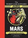 Mars: You Decide How to Survive! (The Worst-Case Scenario Ultimate Adventure, #2)