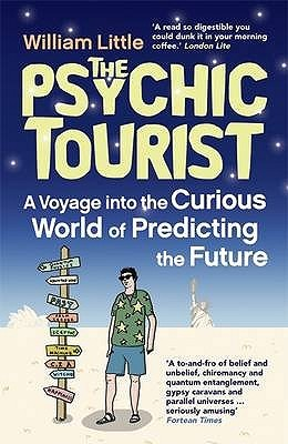 The Psychic Tourist: A Voyage Into The Curious World Of Predicting The Future