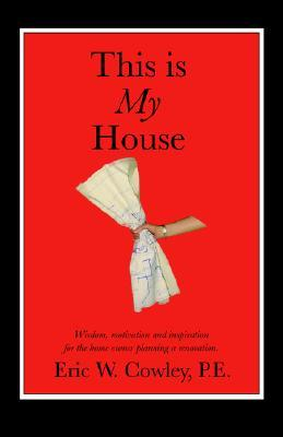 This Is My House: Wisdom, Motivation and Inspiration for the Home Owner Planning a Renovation