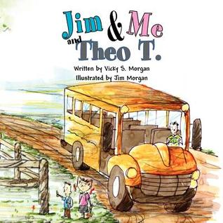 Jim and Me and Theo T.  by  Vicky S. Morgan