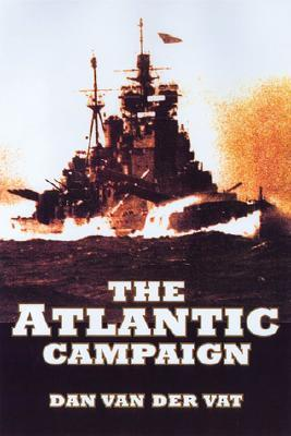 The Atlantic Campaign by Dan van der Vat