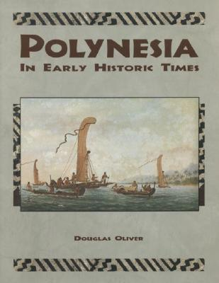 Polynesia: In Early Historic Times Douglas L. Oliver