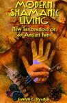 Modern Shamanic Living: New Explorations of an Ancient Path