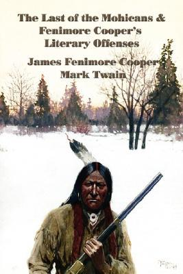 The Last of the Mohicans & Fenimore Cooper's Literary Offenses by James Fenimore Cooper