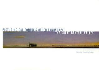 Picturing California's Other Landscape: The Great Central Valley