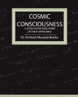 Cosmic Consciousness - A Study in the Evolution of the Human ... by Richard Maurice Bucke