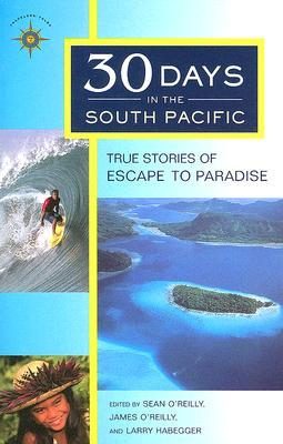30 Days in the South Pacific: True Stories of Escape to Paradise