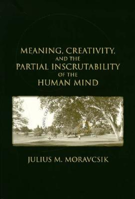Meaning, Creativity, and the Partial Inscrutability of the Hu... by J.M.E. Moravcsik