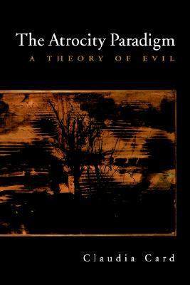 Download The Atrocity Paradigm: A Theory of Evil PDF