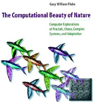 The Computational Beauty of Nature: Computer Explorations of Fractals, Chaos, Complex Systems, and Adaptation
