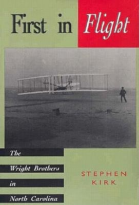 First in Flight: The Wright Brothers in North Carolina