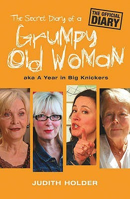 The Secret Diary Of A Grumpy Old Woman: Aka A Year In Big Knickers