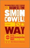 The Unauthorized Guide to Doing Business the Simon Cowell Way: 10 Secrets of the International Music Mogul