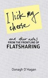I Lick My Cheese And Other Notes by Oonagh O'Hagan