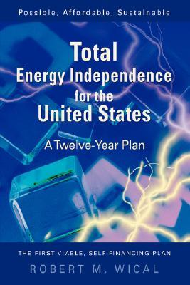 Total Energy Independence for the United States: A Twelve-Year Plan