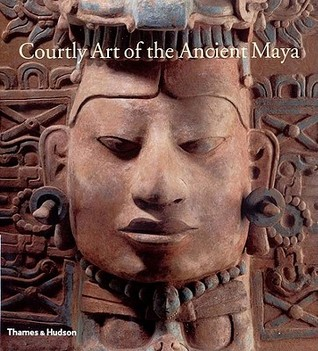 Courtly Art of the Ancient Maya by Marry Miller