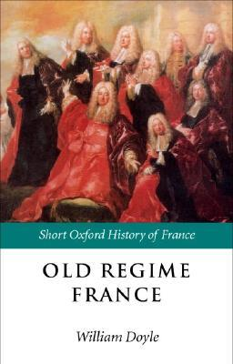 Old Regime France by William Doyle