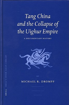 Tang China And The Collapse Of The Uighur Empire: A Documentary History