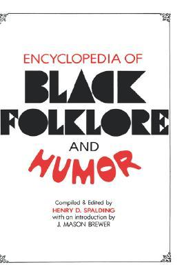 Encyclopedia of Black Folklore and Humor by Henry D. Spalding