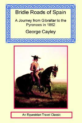 Bridle Roads of Spain - A Journey from Gibraltar to the Pyrenees in 1852