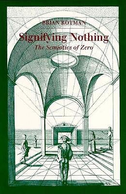 Signifying Nothing by Brian Rotman