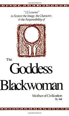 The Goddess Blackwoman by Akil