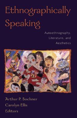 Ethnographically Speaking by Arthur P. Bochner