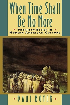 When Time Shall Be No More: Prophecy Belief in Modern American Culture (Studies in Cultural History)
