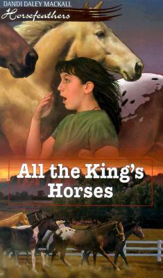All the King's Horses by Dandi Daley Mackall
