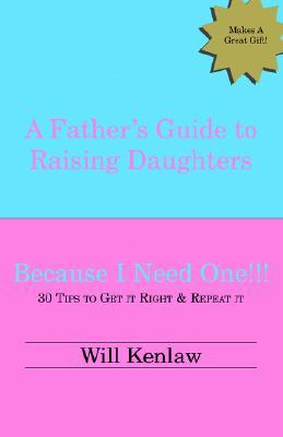 A Father's Guide to Raising Daughters: Because I Need One!