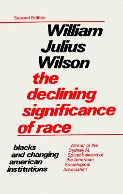 The Declining Significance of Race by William Julius Wilson