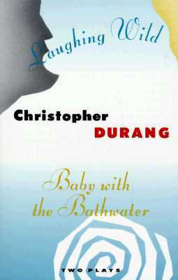 Laughing Wild and Baby with the Bathwater: Two Plays