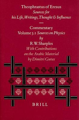Theophrastus of Eresus: Sources for His Life, Writings Thought and Influence : Commentary Volume 3.1 : Sources on Physics (Texts 137-223) (Philosophia Antiqua) (Philosophia Antiqua)