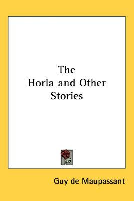 The Horla and Other Stories by Guy de Maupassant