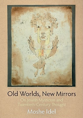 Old Worlds, New Mirrors by Moshe Idel