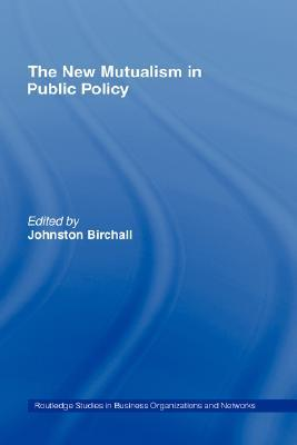 The New Mutualism in Public Policy by J. Birchall
