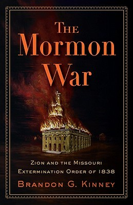 The Mormon War by Brandon G. Kinney