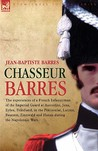 Chasseur Barres - The Experiences of a French Infantryman of ... by Jean, Baptiste Barres