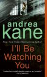 I'll Be Watching You by Andrea Kane